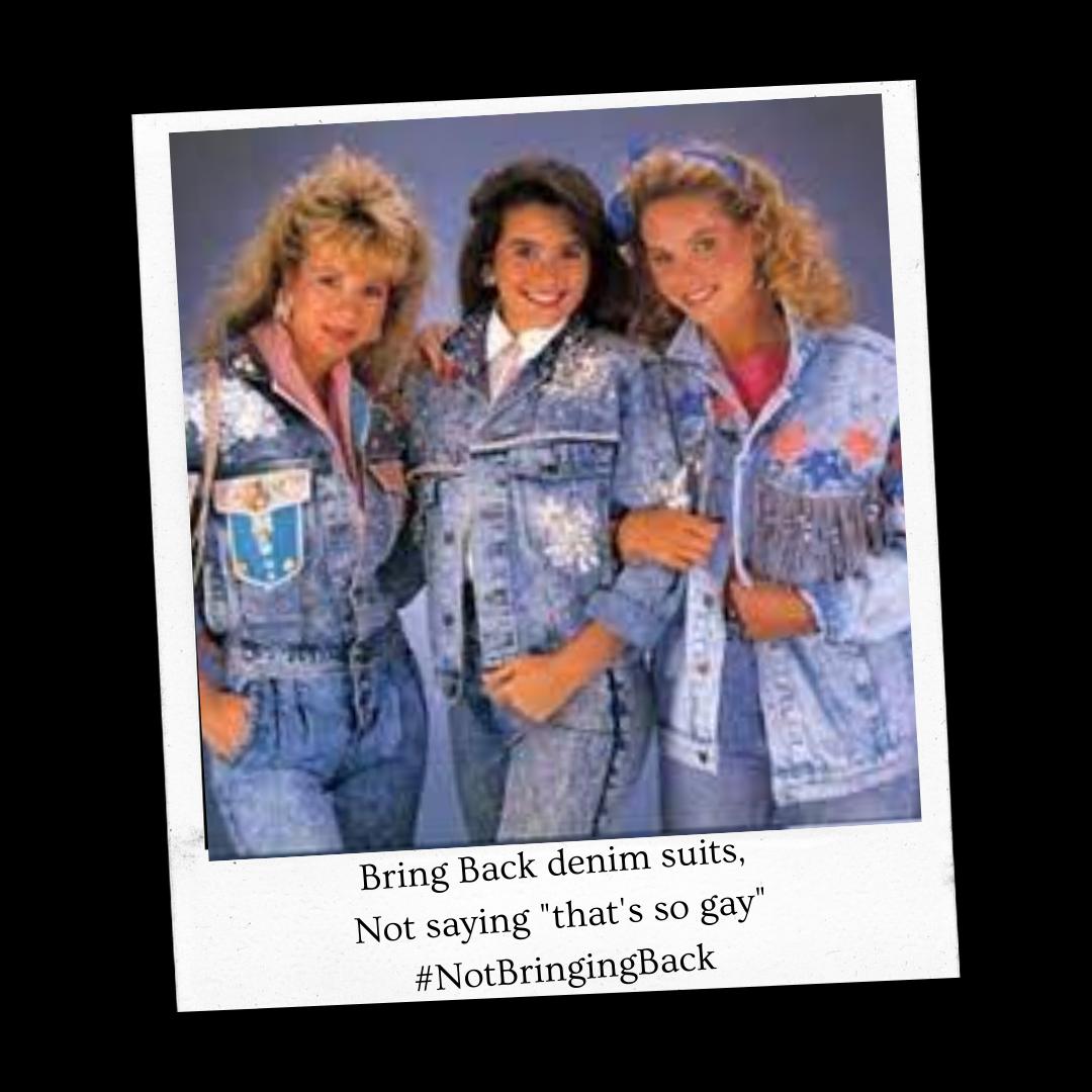 Bring back denim suits, not saying 'that's so gay #NotBringingBack